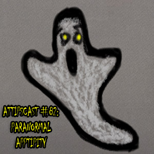 "An image of a hand drawn ghost hovering over text reading ""ATTIPSCAST #82: Paranormal Apptipity"""