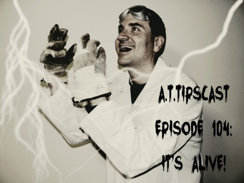 """Black and white pic of Chris dressed in a lab coat with gloves on his hands and goggles on his forehead looking crazed as he gazes off into the sky. He is surrounded by lightning and there is text in the foreground in a creepy font that reads """"A.T.TIPSCAST Episode 104: It's Alive""""."""
