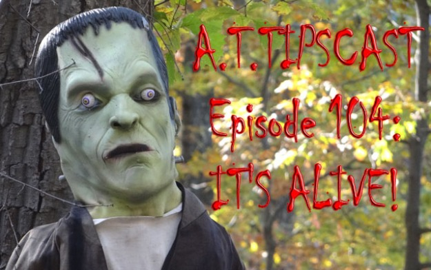 "A Frankenstein's Monster head to the left of text that reads ""A.T.TIPSCAST Episode 104: It's Alive!"""