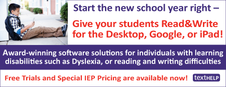 "Image that reads ""Start the new school year off right! Give your students Read&Write for the Desktop, Google, or iPad. Award-winning software solutions for individuals with learning disabilities such as Dyslexia, or reading and writing difficulties. Free trials and special IEP Pricing are available now! Texthelp"