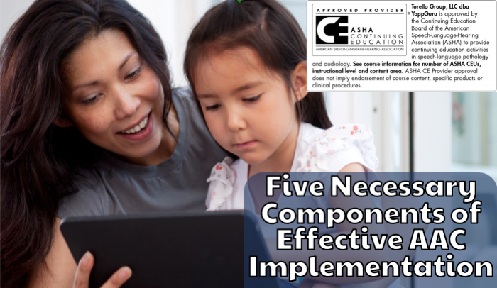 Woman and girl looking at a tablet. ASHA CEU logo in top right corner. Title which reads Five Necessary Components of Effective AAC Implementation is imposed in the lower right.