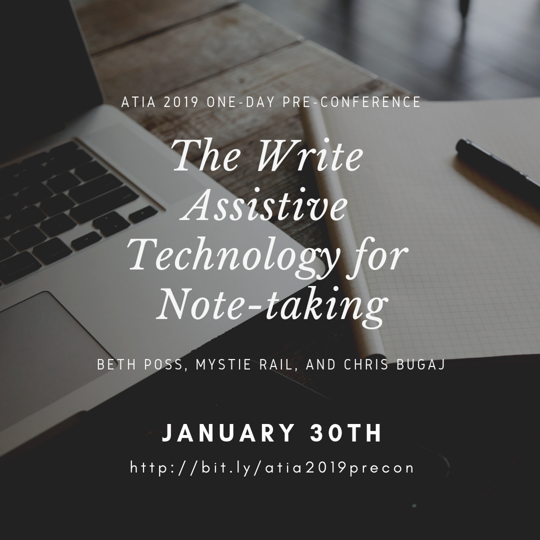 ATIA 2019 One Day Pre-Conference The Write Assistive Technology for Note Taking  Beth Poss, Mystie Rail, and Chris Bugaj January 30th http://bit.ly/atia2019precon